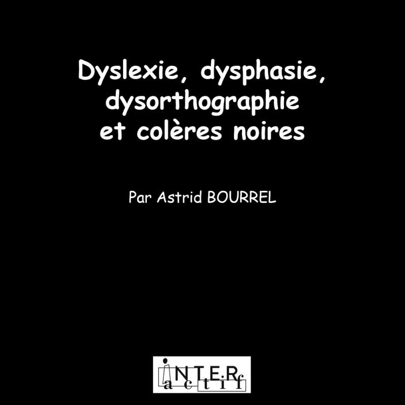 Dyslexie, dysphasie, dysorthographie et colères noires